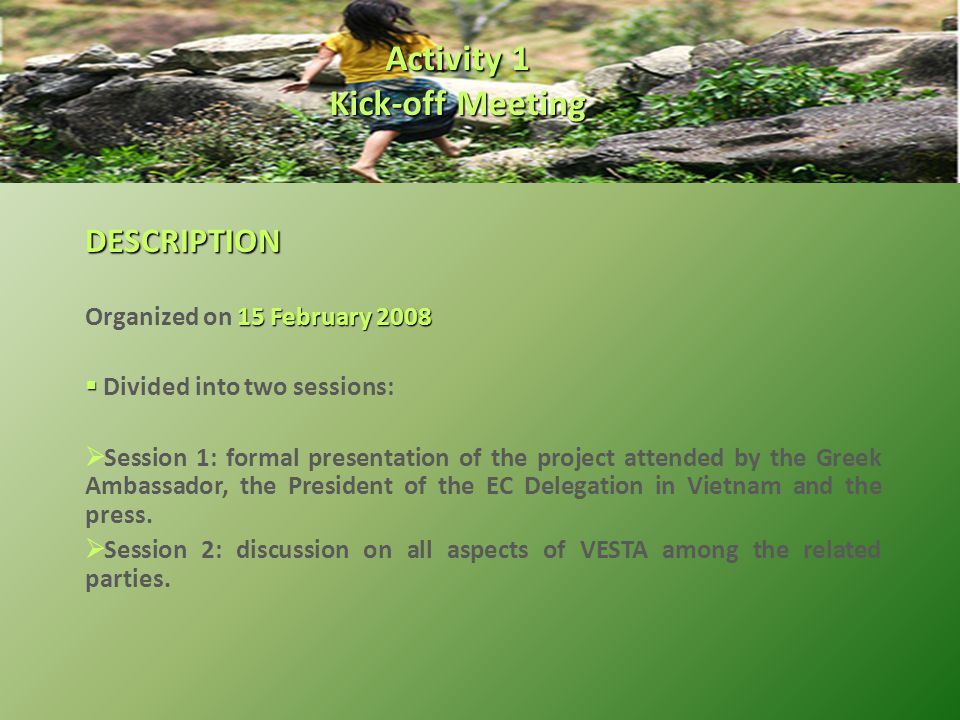 DESCRIPTION 15 February 2008 Organized on 15 February 2008   Divided into two sessions:  Session 1: formal presentation of the project attended by