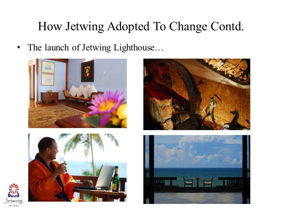 How Jetwing Adopted To Change Contd. The launch of Jetwing Lighthouse…