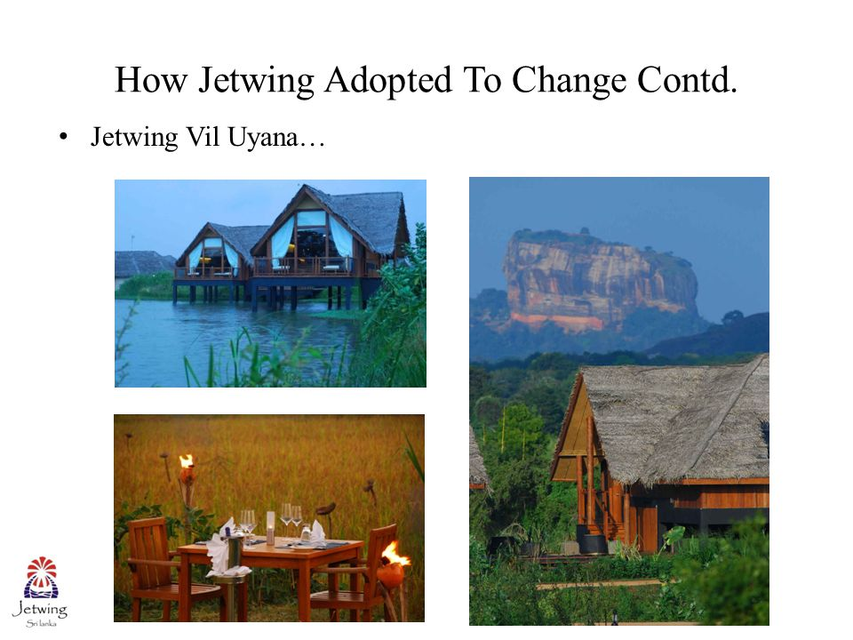 How Jetwing Adopted To Change Contd. Jetwing Vil Uyana…