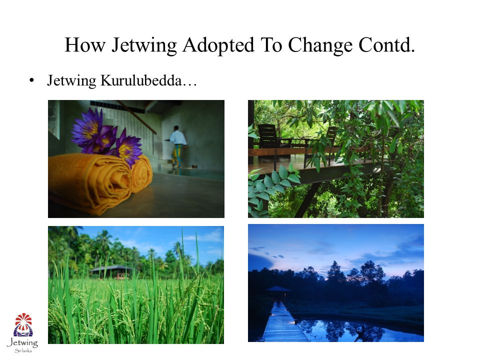 How Jetwing Adopted To Change Contd. Jetwing Kurulubedda…