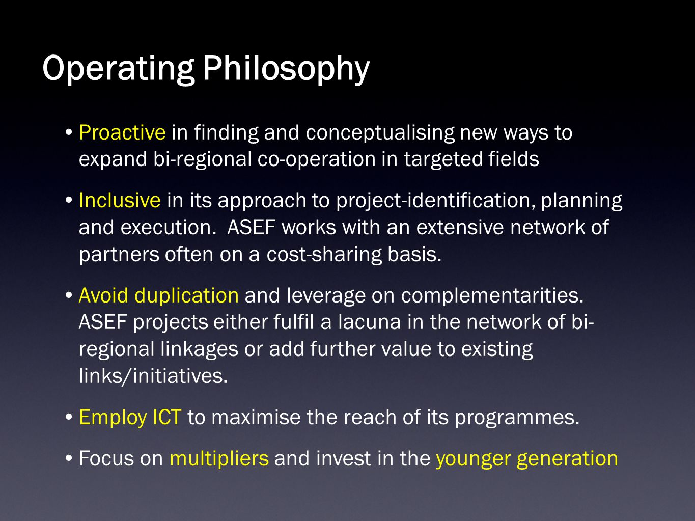 Operating Philosophy Proactive in finding and conceptualising new ways to expand bi-regional co-operation in targeted fields Inclusive in its approach to project-identification, planning and execution.