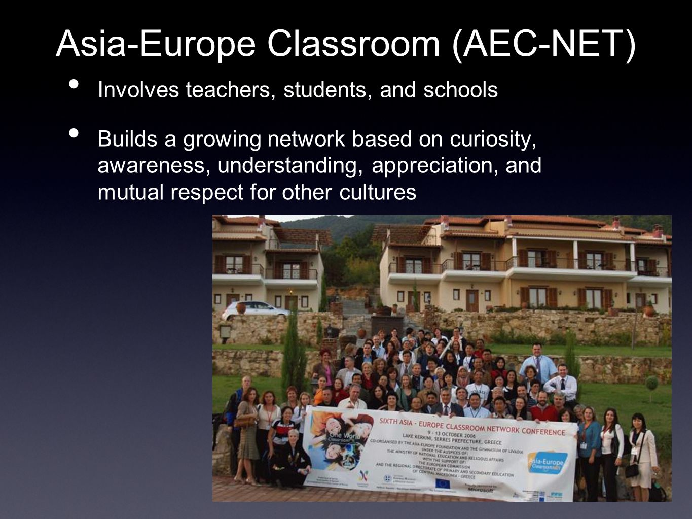 Asia-Europe Classroom (AEC-NET)‏ Involves teachers, students, and schools Builds a growing network based on curiosity, awareness, understanding, appreciation, and mutual respect for other cultures