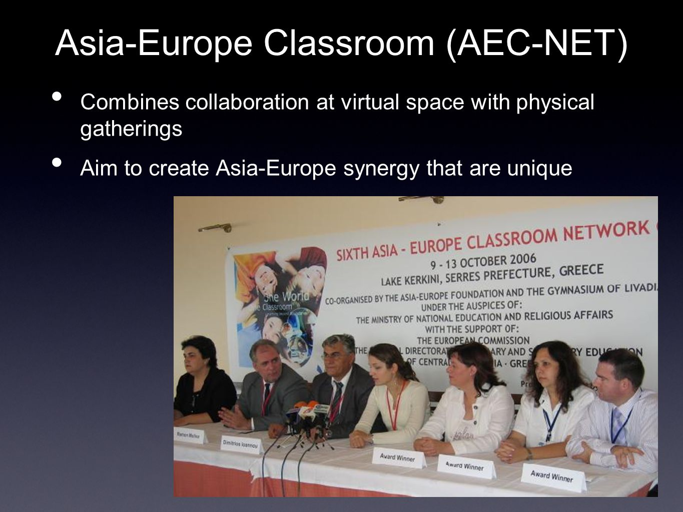 Asia-Europe Classroom (AEC-NET)‏ Combines collaboration at virtual space with physical gatherings Aim to create Asia-Europe synergy that are unique