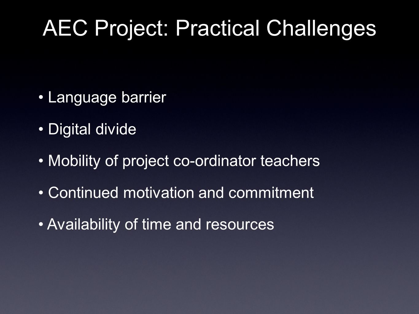 AEC Project: Practical Challenges Language barrier Digital divide Mobility of project co-ordinator teachers Continued motivation and commitment Availability of time and resources