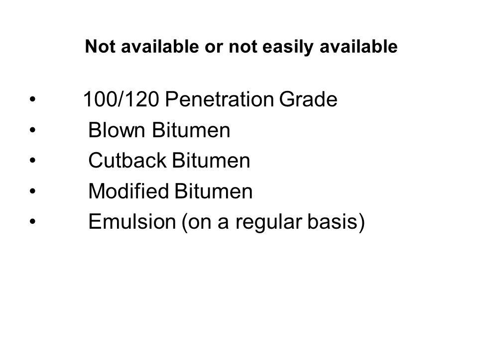 Bitumen Availability in India 2005-6 (TMT) Comp any RefineryCapa- city 30/4060/7080/100Emul- sion Modi- fied IOCPanipat500YYYYY IOCMathura550YYP IOCKoyali715YYYP IOCHaldia450YYYYP IOCDigboi15Y IOCCPCL360YYYPY Sub-Total2590= 58.1% HPCMumbai500YYYY HPCVizag330YYY Sub-Total830= 18.6% BPCMumbai440YYYPP KRLCochin300YYY Sub-Total740= 16.6% MRPLMangalore300YYYP Total4460
