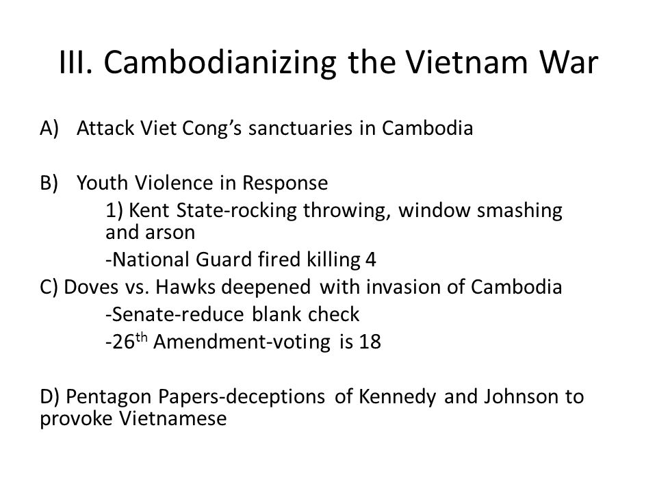 III. Cambodianizing the Vietnam War A)Attack Viet Cong's sanctuaries in Cambodia B)Youth Violence in Response 1) Kent State-rocking throwing, window s