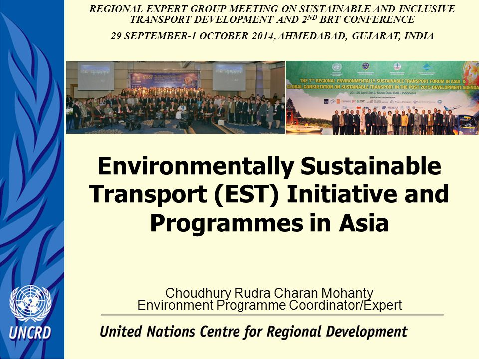 Environmentally Sustainable Transport (EST) Initiative and Programmes in Asia Choudhury Rudra Charan Mohanty Environment Programme Coordinator/Expert