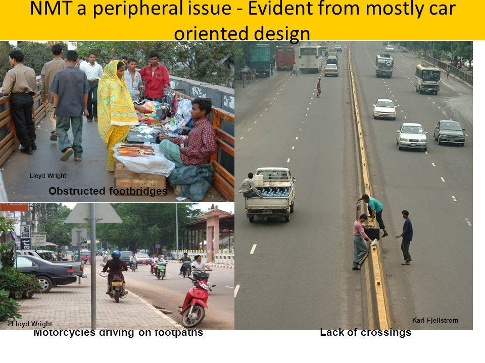 Asian infrastructure - Karl Fjellstrom Obstructed footbridges Motorcycles driving on footpathsLack of crossings Lloyd Wright NMT a peripheral issue -
