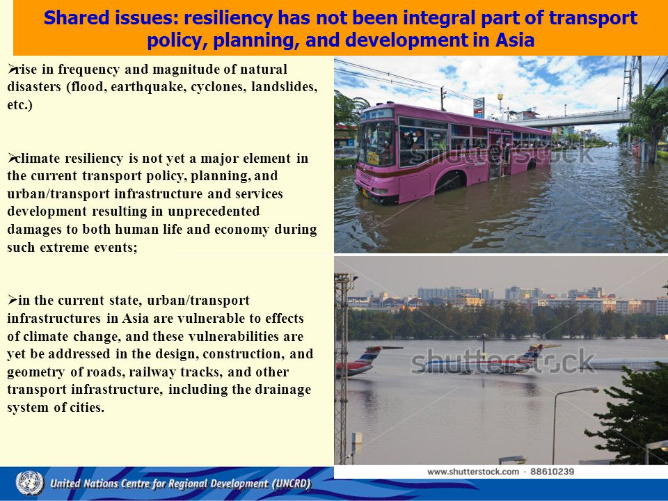  rise in frequency and magnitude of natural disasters (flood, earthquake, cyclones, landslides, etc.)  climate resiliency is not yet a major element