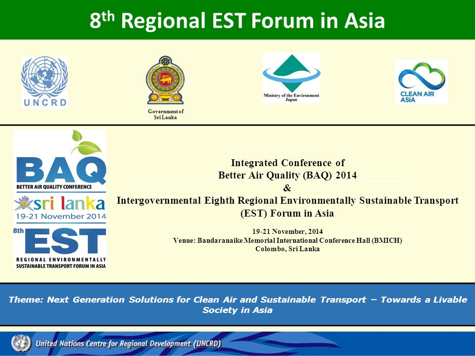 8 th Regional EST Forum in Asia Government of Sri Lanka Integrated Conference of Better Air Quality (BAQ) 2014 & Intergovernmental Eighth Regional Env