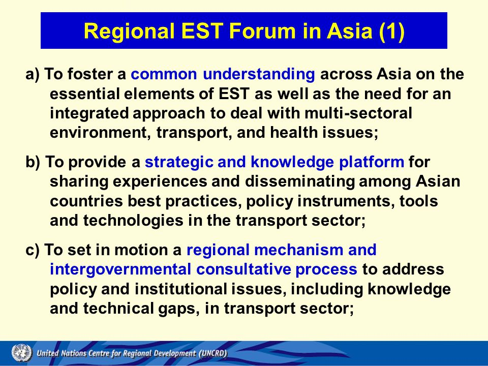 Regional EST Forum in Asia (1) a) To foster a common understanding across Asia on the essential elements of EST as well as the need for an integrated