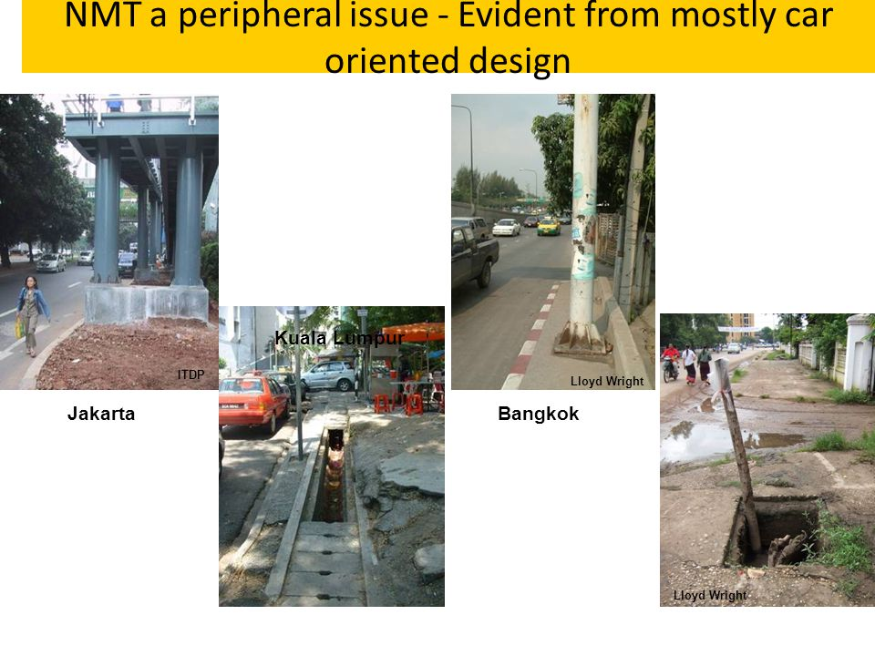 NMT a peripheral issue - Evident from mostly car oriented design Kuala Lumpur BangkokJakarta Vientiane Lloyd Wright ITDP