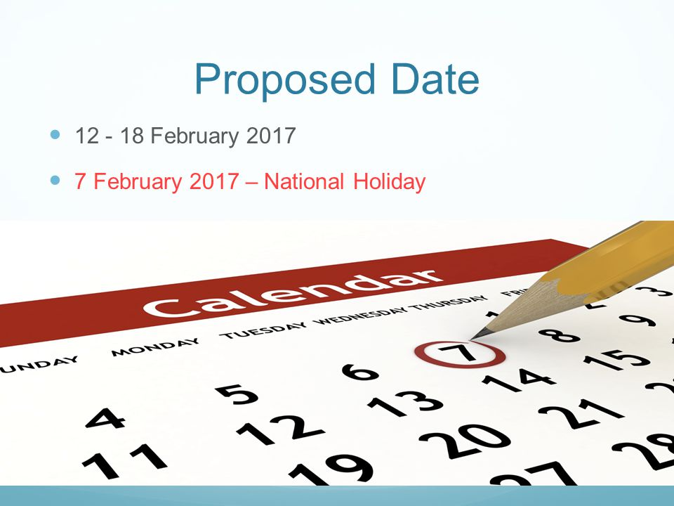Proposed Date February February 2017 – National Holiday