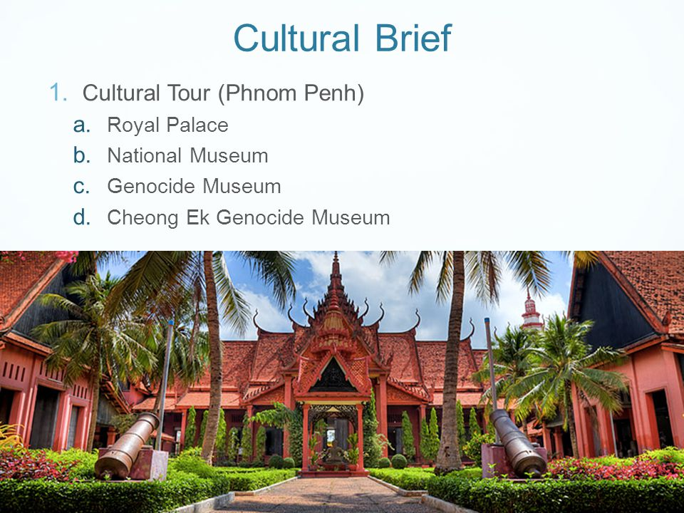 Cultural Brief 1. Cultural Tour (Phnom Penh) a. Royal Palace b.