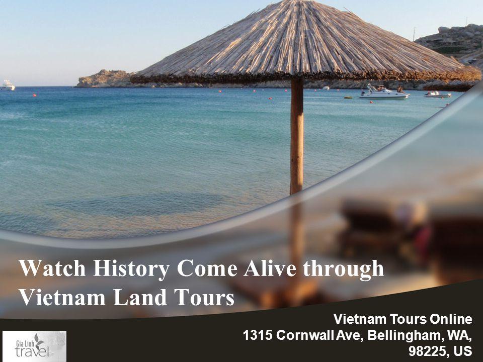 Watch History Come Alive through Vietnam Land Tours Vietnam Tours Online 1315 Cornwall Ave, Bellingham, WA, 98225, US