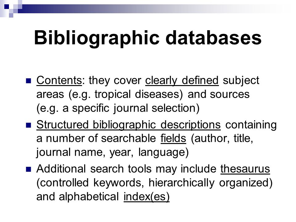 Bibliographic databases Contents: they cover clearly defined subject areas (e.g.