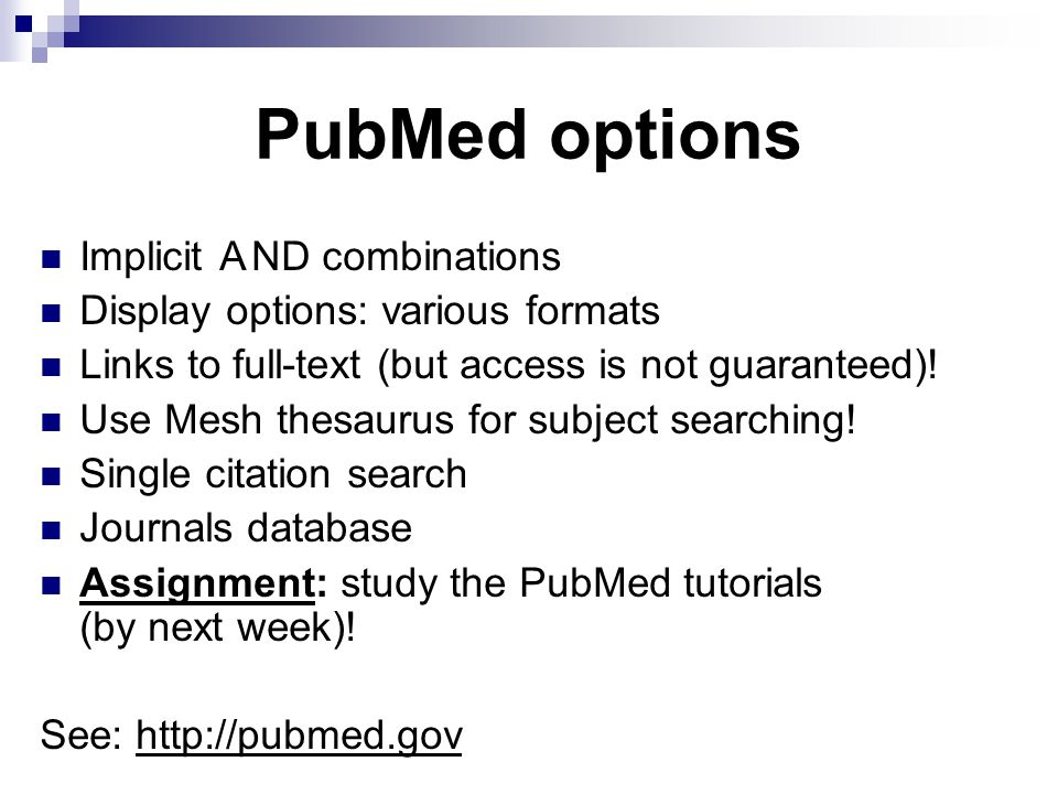 PubMed options Implicit AND combinations Display options: various formats Links to full-text (but access is not guaranteed).