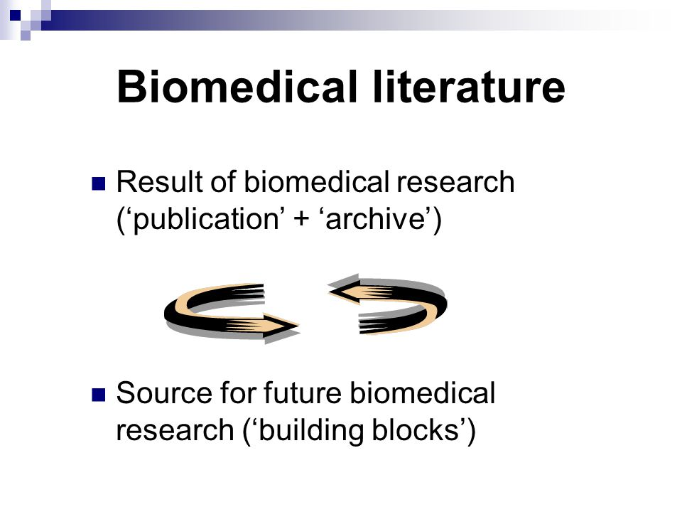 Biomedical literature Result of biomedical research ('publication' + 'archive') Source for future biomedical research ('building blocks')