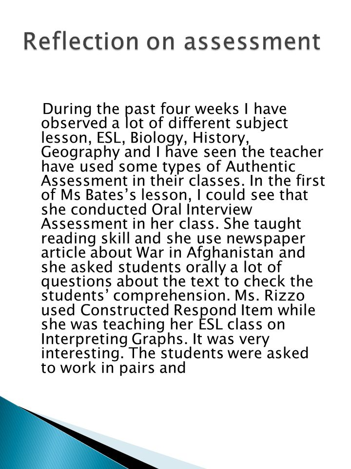 During the past four weeks I have observed a lot of different subject lesson, ESL, Biology, History, Geography and I have seen the teacher have used s