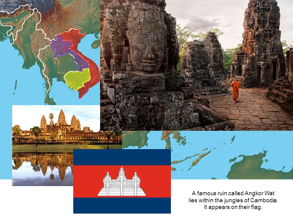 Vietnam Laos Cambodia A famous ruin called Angkor Wat lies within the jungles of Cambodia. It appears on their flag.