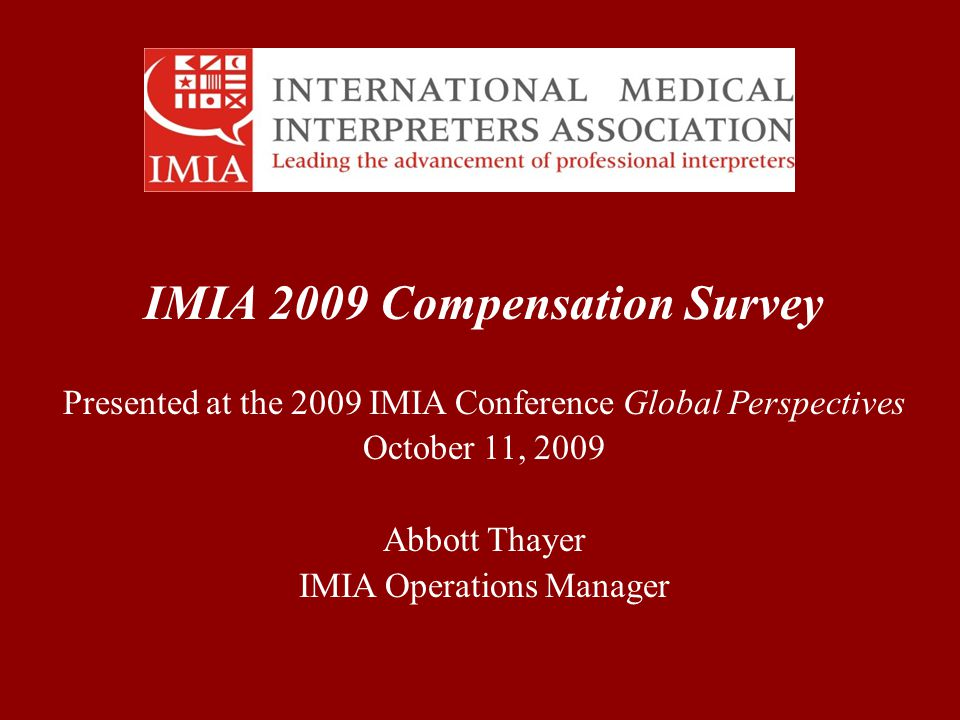 IMIA 2009 Compensation Survey Presented at the 2009 IMIA Conference Global Perspectives October 11, 2009 Abbott Thayer IMIA Operations Manager