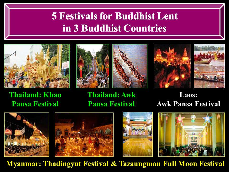Thailand: Khao Pansa Festival Thailand: Awk Pansa Festival Laos: Awk Pansa Festival Myanmar: Thadingyut Festival& Tazaungmon Full Moon Festival