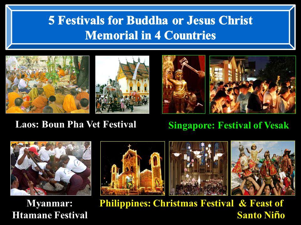 Laos: Boun Pha Vet Festival Singapore: Festival of Vesak Myanmar: Htamane Festival Philippines: Christmas Festival& Feast of Santo Ni ñ o