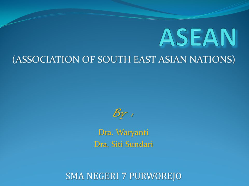 (ASSOCIATION OF SOUTH EAST ASIAN NATIONS) By : Dra.