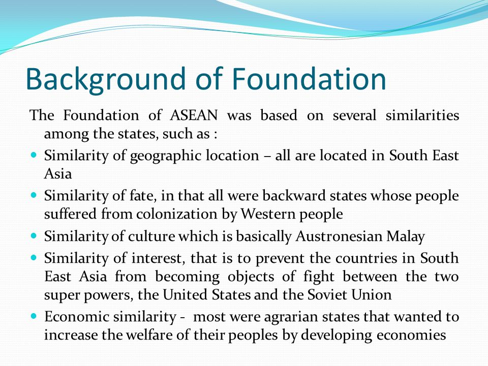 Background of Foundation ASEAN was formed by the representatives of five countries in South East Asia Region.