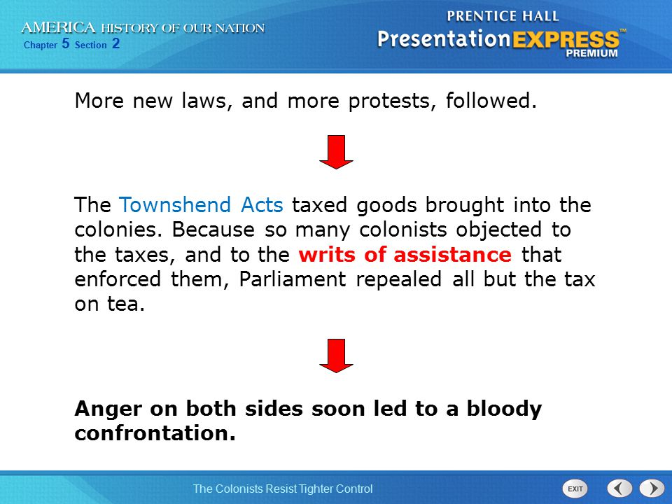 Chapter 5 Section 2 The Colonists Resist Tighter Control More new laws, and more protests, followed. The Townshend Acts taxed goods brought into the c