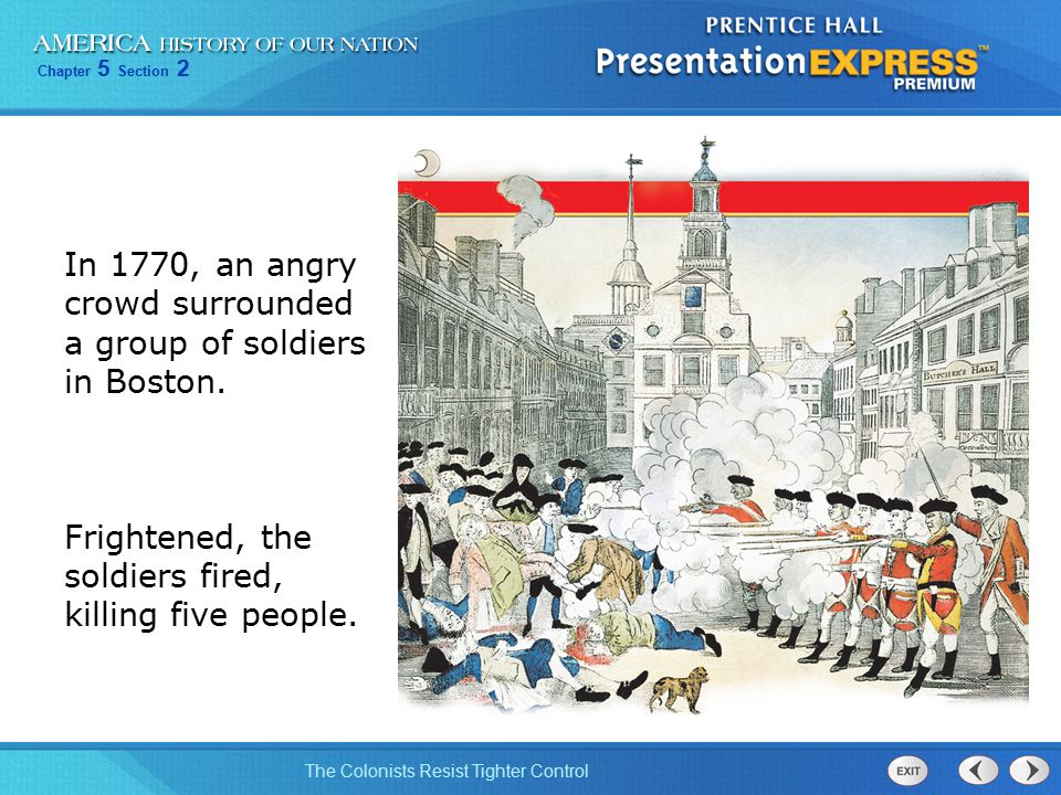 Chapter 5 Section 2 The Colonists Resist Tighter Control In 1770, an angry crowd surrounded a group of soldiers in Boston. Frightened, the soldiers fi