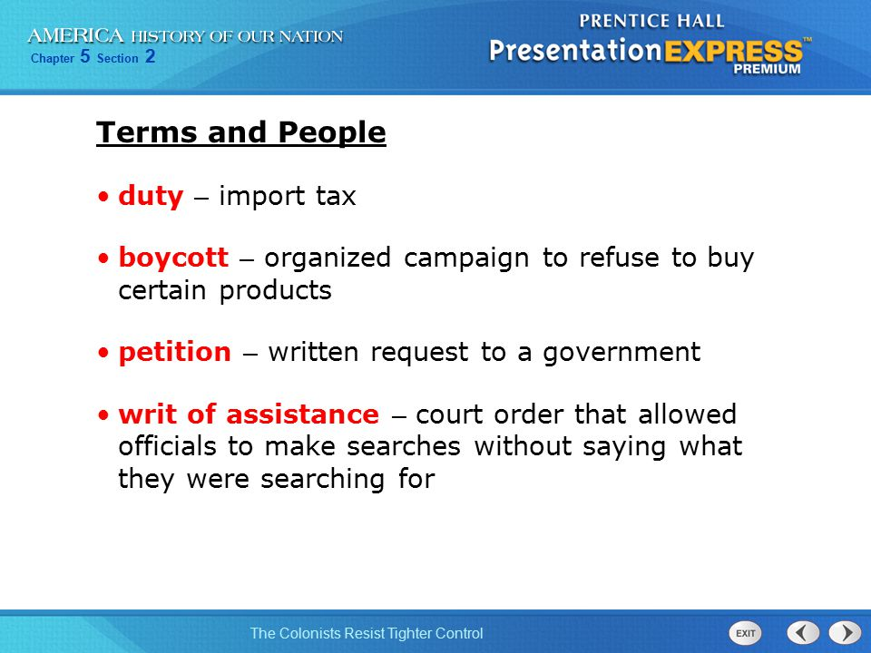 Chapter 5 Section 2 The Colonists Resist Tighter Control Terms and People duty – import tax boycott – organized campaign to refuse to buy certain prod