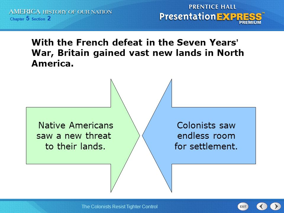 Chapter 5 Section 2 The Colonists Resist Tighter Control With the French defeat in the Seven Years ' War, Britain gained vast new lands in North Ameri