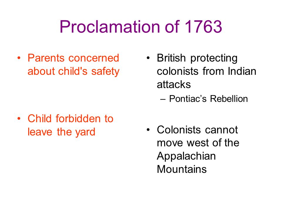 Proclamation of 1763 Parents concerned about child's safety Child forbidden to leave the yard British protecting colonists from Indian attacks –Pontia