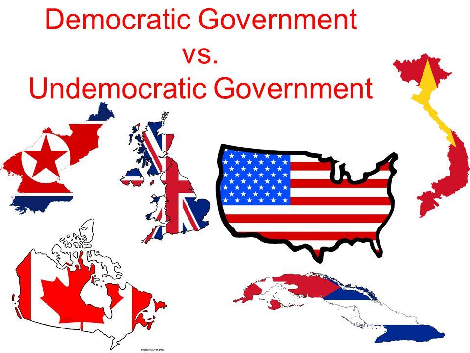 Democratic Government vs. Undemocratic Government