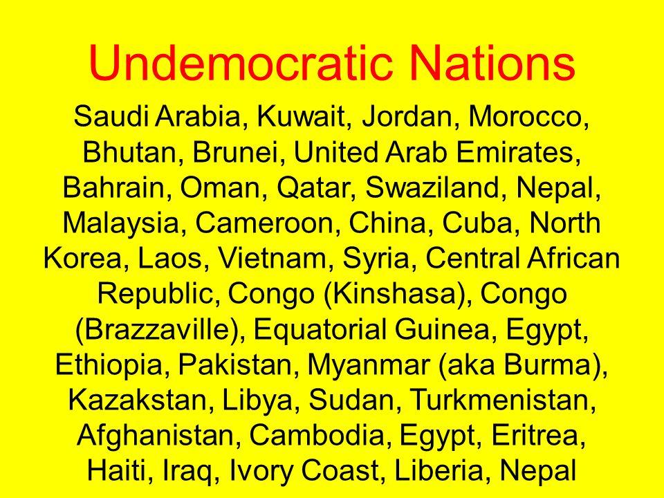 Undemocratic Nations Saudi Arabia, Kuwait, Jordan, Morocco, Bhutan, Brunei, United Arab Emirates, Bahrain, Oman, Qatar, Swaziland, Nepal, Malaysia, Ca
