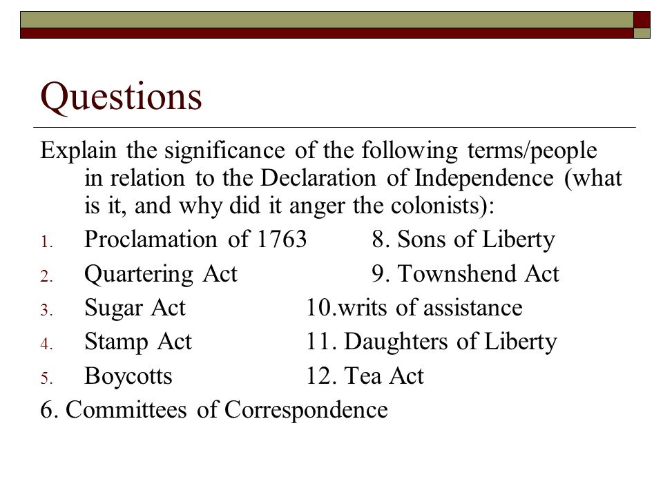 Questions Explain the significance of the following terms/people in relation to the Declaration of Independence (what is it, and why did it anger the