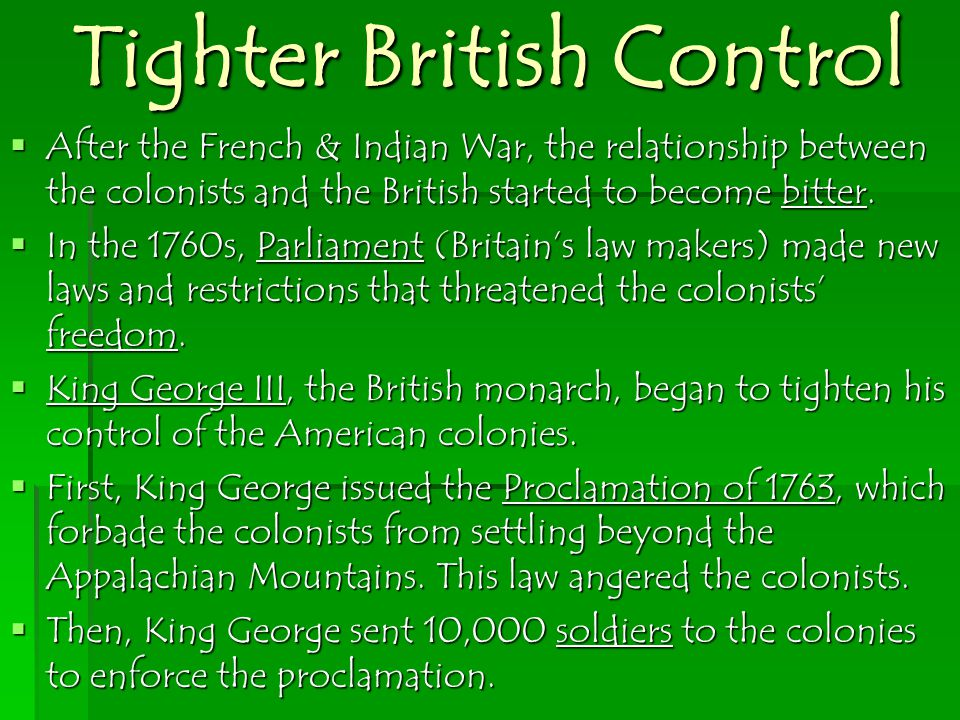 Tighter British Control  After the French & Indian War, the relationship between the colonists and the British started to become bitter.