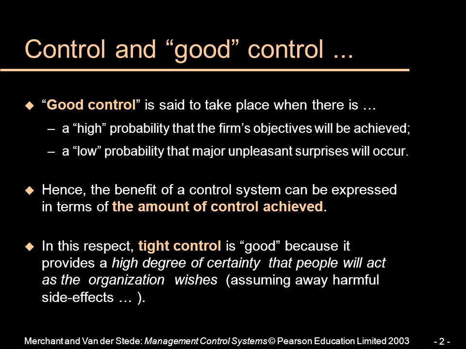 "- 2 - Control and ""good"" control... u """" u ""Good control"" is said to take place when there is … –a ""high"" probability that the firm's objectives will"