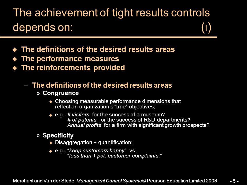 Merchant and Van der Stede: Management Control Systems © Pearson Education Limited 2003 - 5 - u The definitions of the desired results areas u The per
