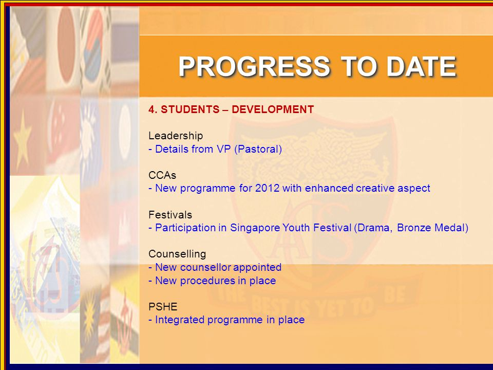 4. STUDENTS – DEVELOPMENT Leadership - Details from VP (Pastoral) CCAs - New programme for 2012 with enhanced creative aspect Festivals - Participatio