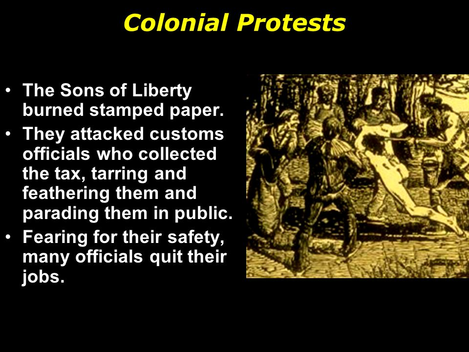 Colonial Protests The Sons of Liberty burned stamped paper.