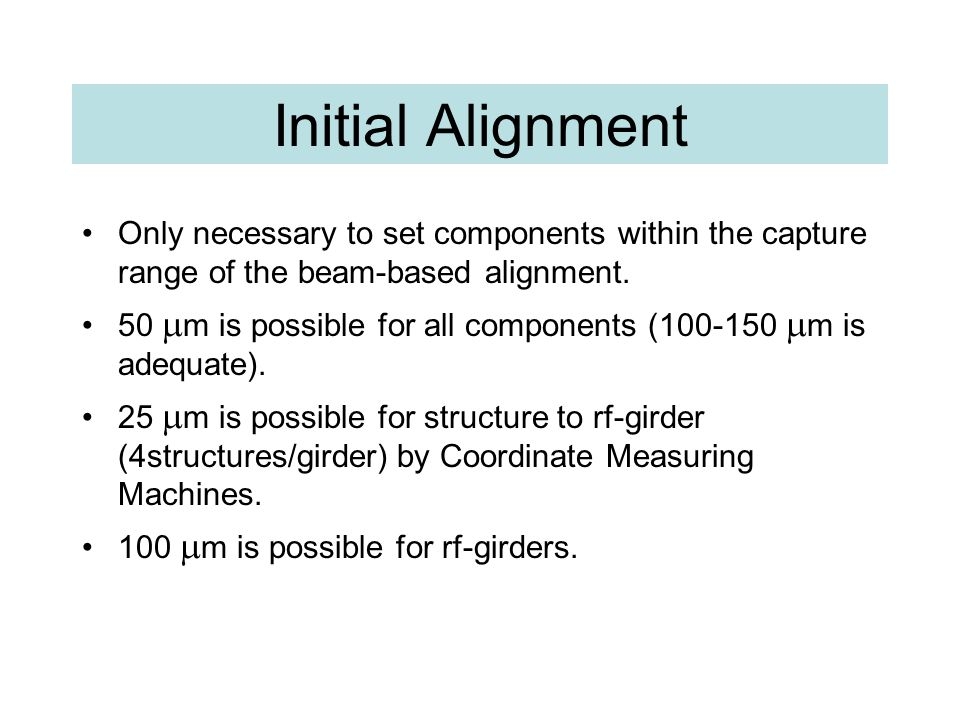 Initial Alignment Only necessary to set components within the capture range of the beam-based alignment.