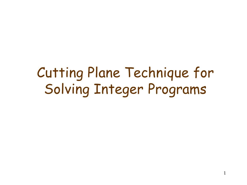 1 Cutting Plane Technique for Solving Integer Programs