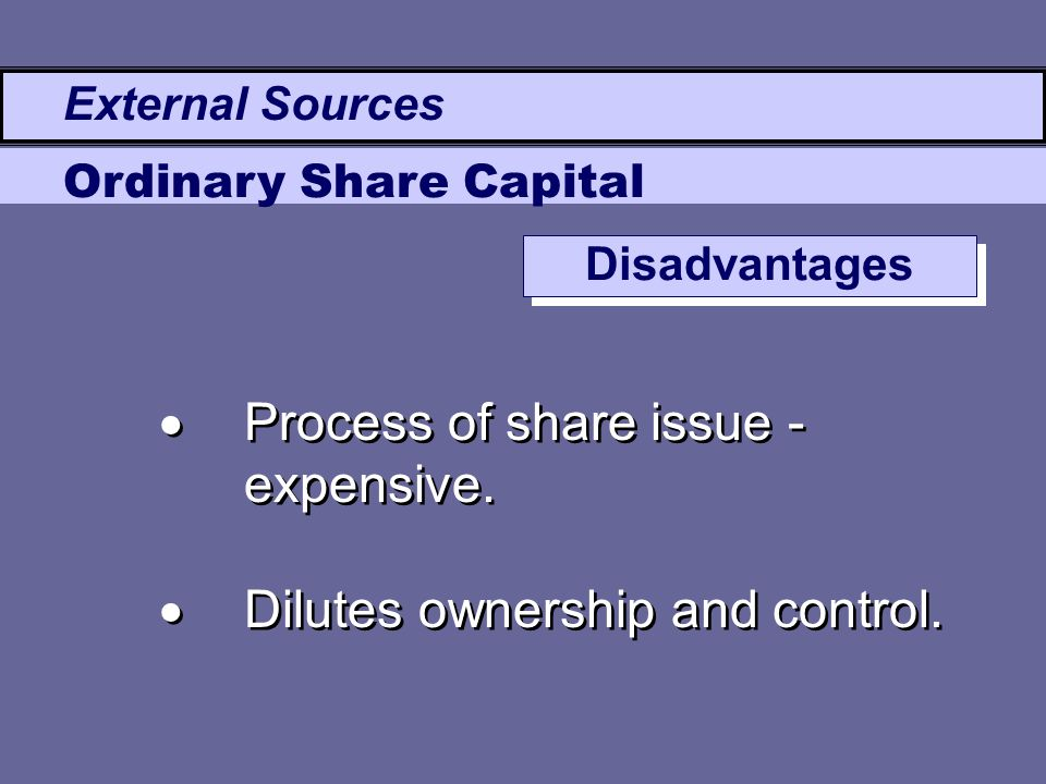  Process of share issue - expensive.  Dilutes ownership and control.  Process of share issue - expensive.  Dilutes ownership and control. External