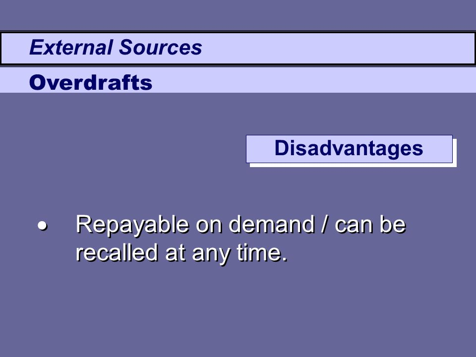  Repayable on demand / can be recalled at any time. External Sources Overdrafts Disadvantages