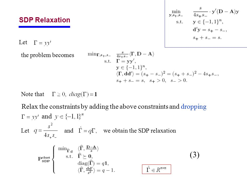 SDP Relaxation Let the problem becomes Note that Relax the constraints by adding the above constraints and dropping and Letandwe obtain the SDP relaxa