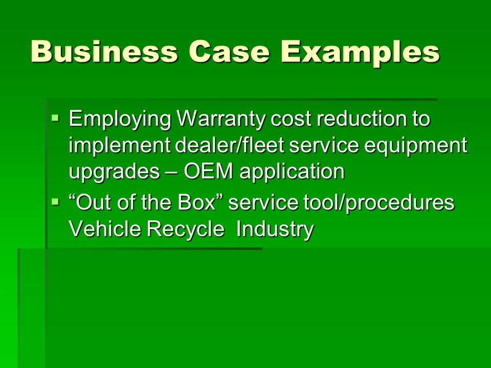 "Business Case Examples  Employing Warranty cost reduction to implement dealer/fleet service equipment upgrades – OEM application  ""Out of the Box"" s"