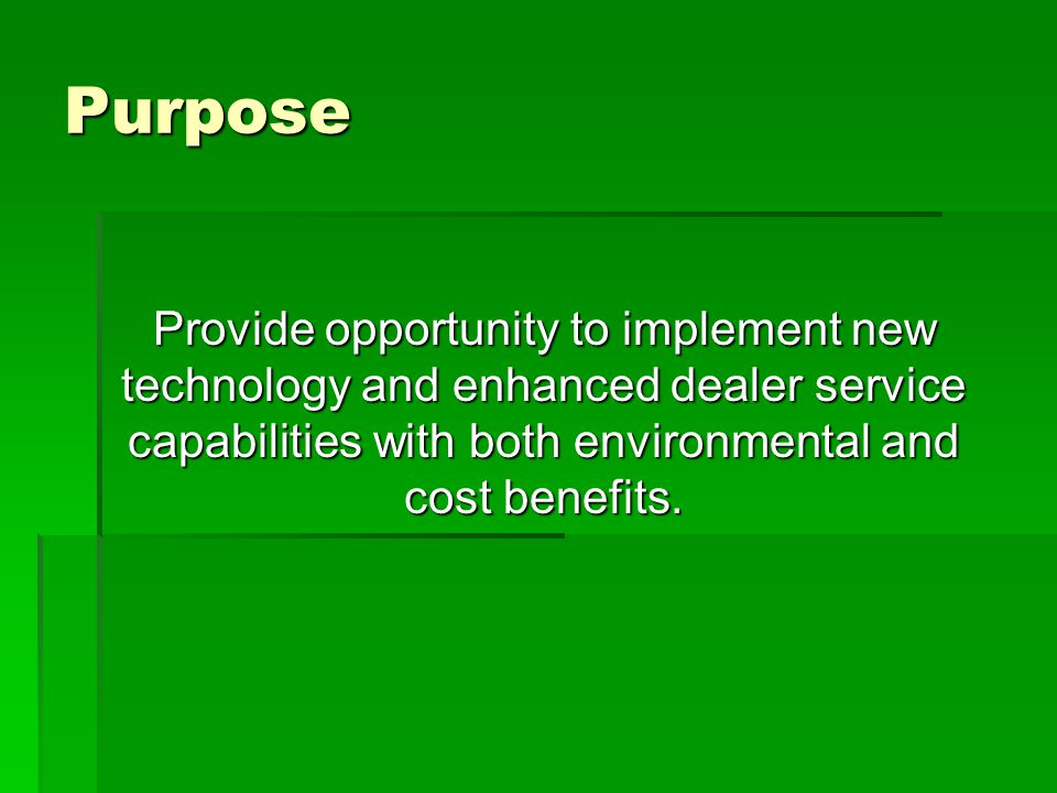 …Present New Opportunities  Opportunity to:  Reduce refrigerant charges  Provide enhanced equipment to dealer  Continuous yearly savings  Payback range for 100% funding with equipment rollout 6-12 months