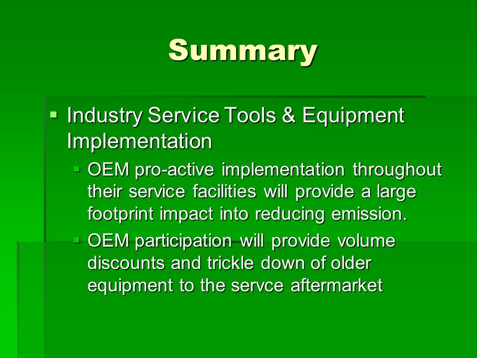 Summary  Industry Service Tools & Equipment Implementation  OEM pro-active implementation throughout their service facilities will provide a large f